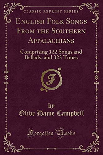 English Folk Songs From the Southern Appalachians: Comprising 122 Songs and Ballads, and 323 Tunes (Classic Reprint)