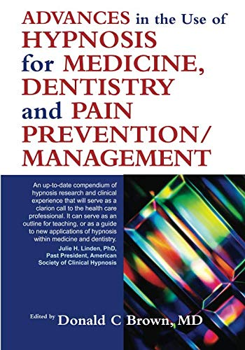 Advances in Hypnosis for Medicine, Dentistry and Pain Prevention/Management