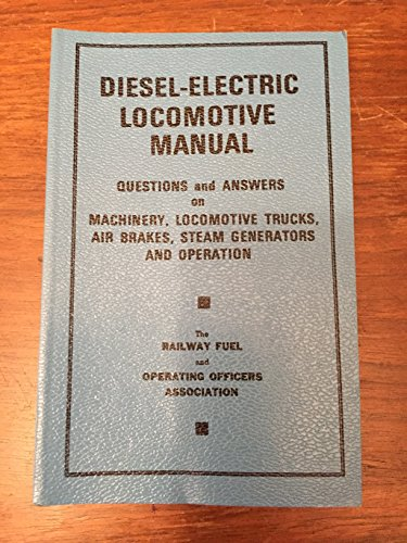 Diesel Electric Locomotive Manual Questions and Answers on Machinery, Locomotive Trucks, Air Brakes, Steam Generators and Operation
