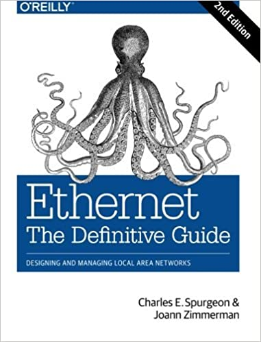 Ethernet: The Definitive Guide: Designing and Managing Local Area Networks by Charles E. Spurgeon (2014-04-03)