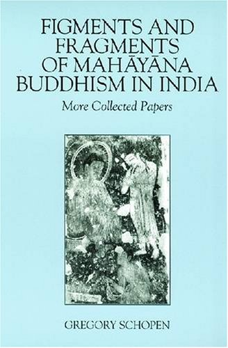 Figments-and-Fragments-of-Mahayana-Buddhism-in-India-More-Collected-Papers-Studies-in-the-Buddhist-Traditions