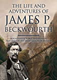 The Life and Adventures of James P. Beckwourth: Mountaineer, Scout, and Pioneer, and Chief of the Crow Nation of Indians