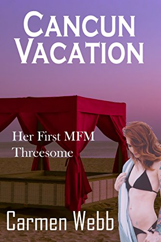 Cancun Vacation: Her First MFM Threesome (Cancun Nights Book - Vacations Inclusive Vegas Las All