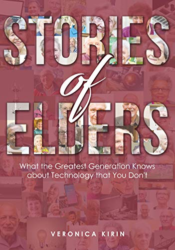 (Stories of Elders: What the Greatest Generation Knows about Technology that You)