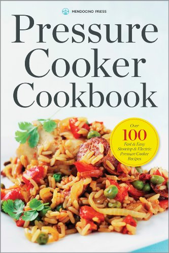 Pressure Cooker Cookbook: Over 100 Fast and Easy Stovetop and Electric Pressure Cooker Recipes by