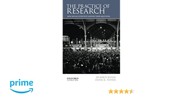 The Practice of Research: How Social Scientists Answer Their