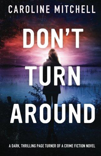 Don't Turn Around: A dark, thrilling, page-turner of a crime novel (Detective Jennifer Knight Crime Thriller Series) (Volume 1)