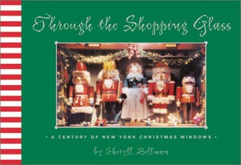 Through the Shopping Glass: A Century of New York Christmas Windows by Sheryll Bellman ()