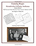 Family Maps of Hendricks County, Indiana, Deluxe Edition : With Homesteads, Roads, Waterways, Towns, Cemeteries, Railroads, and More, Boyd, Gregory A., 1420311840