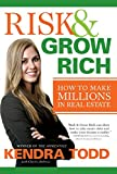 Risk & Grow Rich: How to Make Millions in Real Estate by  Kendra Todd in stock, buy online here