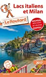 Guide du Routard Lacs Italiens et Milan 2017 par Guide du Routard