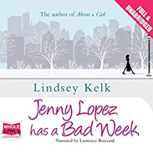 Jenny Lopez Has a Bad Week Audiobook by Lindsey Kelk Narrated by Laurence Bouvard