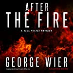 After the Fire: The Bill Travis Mysteries, Book 9 | George Wier