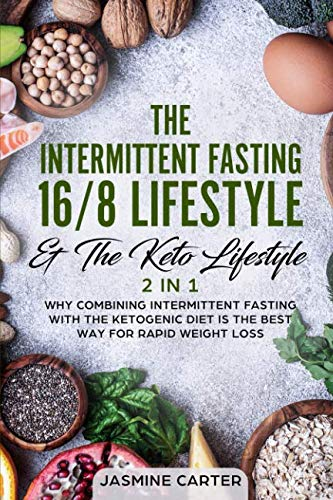 The Intermittent Fasting 16/8 Lifestyle & The Keto Lifestyle 2 In 1: Why Combining Intermittent Fasting With The Ketogenic Diet Is The Best Way For Rapid Weight Loss