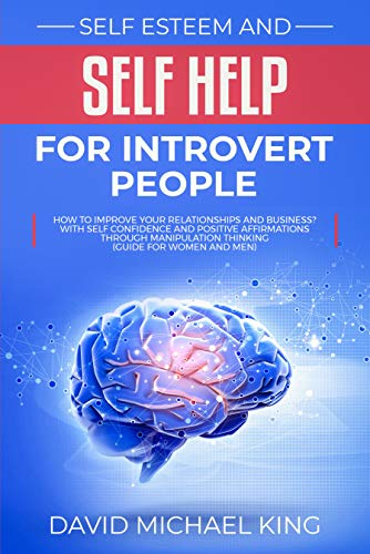 fcd2d673efdc Self Esteem and Self Help for Introvert People: How to Improve Your  Relationships and Business? With Self Confidence and Positive Affirmations  Through ...