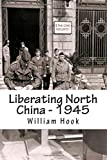 Liberating North China - 1945, William Hook, 1500282952