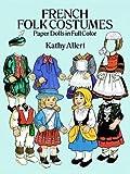 French Folk Costumes Paper Dolls in Full Colour, Kathy Allert, 0486268470