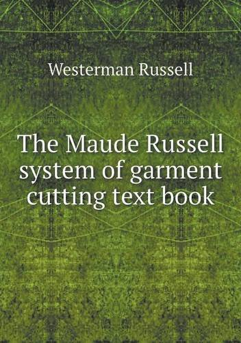 The Maude Russell system of garment cutting text book