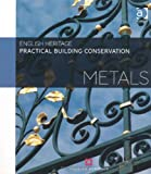 Practical Building Conservation : Metals and Glass, English Heritage Staff, 075464555X
