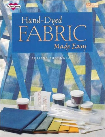 Hand Dyed Fabric Made Easy The Joy Of Quilting Adriene