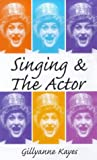 Singing and the Actor, Gillyanne Kayes, 0713648880