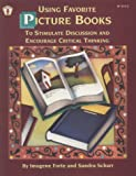 Using Favorite Picture Books to Stimulate Discussion and Encourage Critical Thinking, Imogene Forte and Sandra Schurr, 0865303142