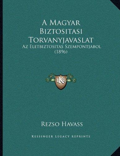 Download A Magyar Biztositasi Torvanyjavaslat: Az Eletbiztositas Szempontjabol (1896) (Hungarian Edition) pdf epub