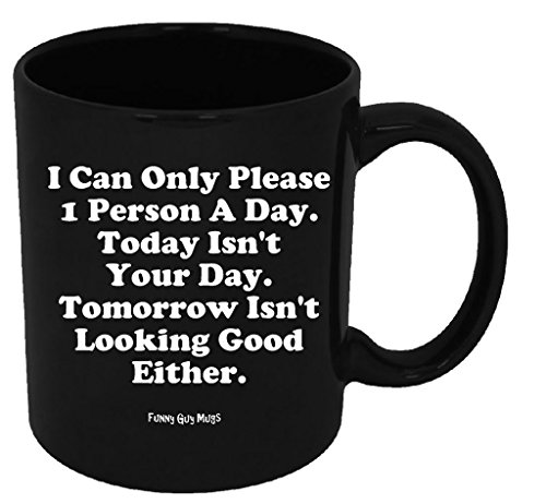 funny-guy-mugs-i-can-only-please-1-person-a-day-ceramic-coffee-mug-black-11-ounce