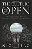 The Culture Of Open: Transforming Your Business Through Transparency , Truth and Trust