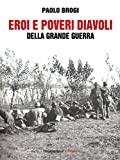 Image de Eroi e poveri diavoli della grande guerra (Italian Edition)