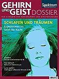 Schlafen und Träumen: Expeditionen ins Reich der Nacht (Gehirn&Geist Dossier)