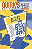 Quirk's Case Studies in Marketing Research : Business-To-Business, Quirk's Marketing Research Review, 0985248211