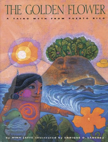 The Golden Flower: A Taino Myth from Puerto Rico by Pinata Books