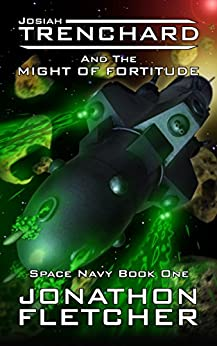 Josiah Trenchard and the Might of Fortitude: Space Navy Series Book 1 by [Fletcher, Jonathon]