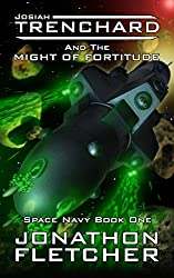 Josiah Trenchard and the Might of Fortitude: Space Navy Series Book 1
