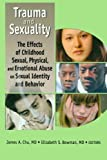 img - for Trauma and Sexuality: The Effects of Childhood Sexual, Physical, and Emotional Abuse on Sexual Identity and Behavior by James Chu (2003-06-04) book / textbook / text book