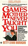 Games Mother Never Taught You, Betty Lehan Harragan, 0446357030