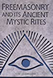 Freemasonry and Its Ancient Mystic Rites, C. W. Leadbeater, 0517202670