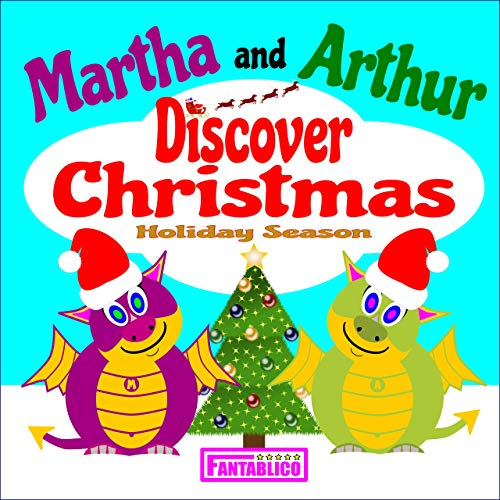 Martha and Arthur Discover Christmas Holiday Season: Cute dragons enjoy the sights and sounds of holiday season - a rhyming bedtime story, suitable for ... (Martha and Arthur Picture Books Book 1)