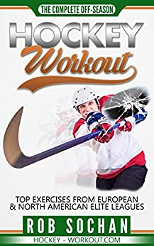 Hockey Workout: Complete Off-Season Hockey Workout: Hockey agility & speed drills, hockey plyometric workouts, hockey core exercises, hockey weight training and anaerobic training for hockey players. by [Sochan, Rob]