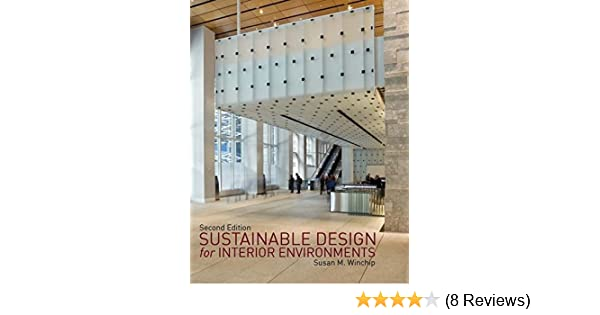 Amazon.com: Sustainable Design For Interior Environments Second Edition  (9781609010812): Susan M. Winchip: Books