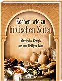 Kochen wie zu biblischen Zeiten: Klassische Rezepte aus dem Heiligen Land