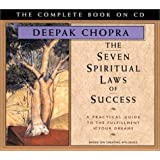The Seven Spiritual Laws of Success: A Practical Guide to the Fulfillment of Your Dreams - The Complete Book on CD (Chopra, D