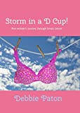 Storm in a D Cup!: One woman's journey through breast cancer