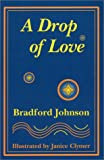 A Drop of Love . . ., Bradford Johnson, 0970847076