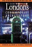Guide to London's Contemporary Architecture, Victoria Thornton and Kenneth Allinson, 0750607823