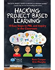 Hacking Project Based Learning: 10 Easy Steps to PBL and Inquiry in the Classroom