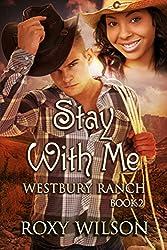 Stay With Me: BWWM Interracial Cowboy/Western Romance (Westbury Ranch Book 2)