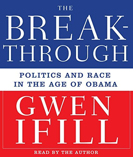 Breakthrough: Politics and Race in the Age of Obama by Gwen Ifill (2009-01-20)