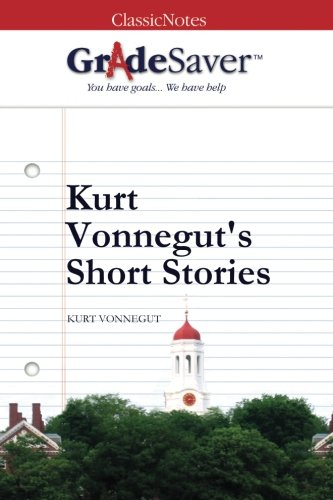 GradeSaver (TM) ClassicNotes: Kurt Vonnegut's Short Stories